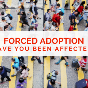 Have you been affected by forced adoption?
